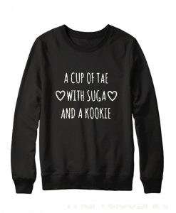 A Cup Of Tae With Suga And A Kookie Sweatshirt