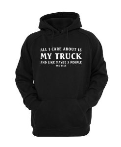 All I care ABout is truck Hoodie
