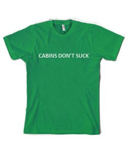 Cabin Don't Suck T Shirt
