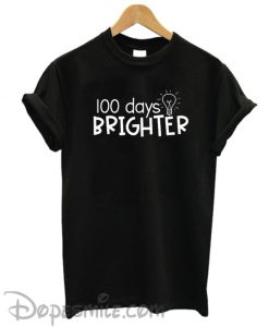 100 days brighter cool T Shirt