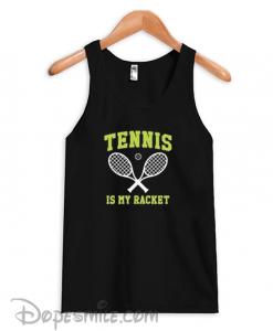 Tennis Is My Racket cool Tank Top