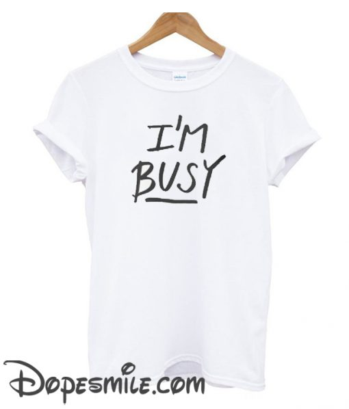 'I'm Busy' Lettering cool t shirt