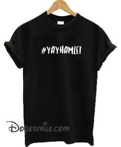 #Yayhamlet cool T-shirt