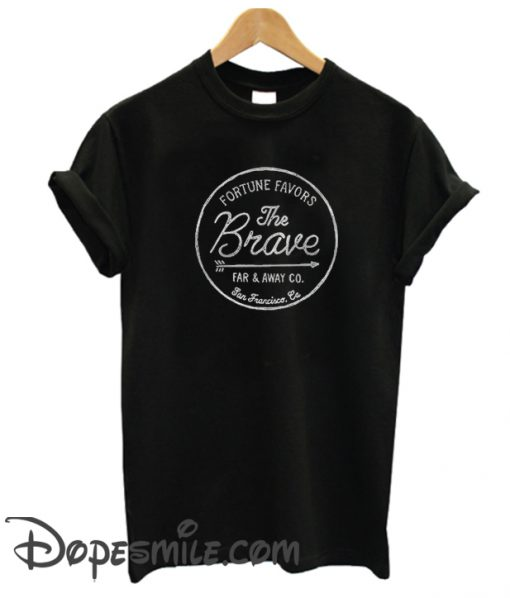 Fortune Favors The Brave cool t Shirt