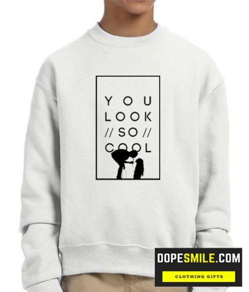 You look so cool cool SweatshirtYou look so cool cool Sweatshirt