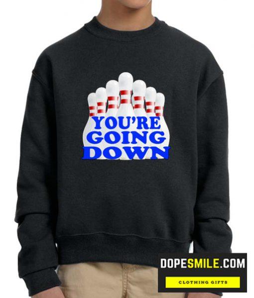 You're Going Down cool Sweatshirt