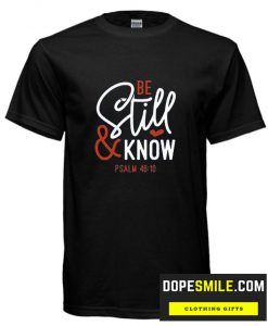 Be Still and Know cool T Shirt