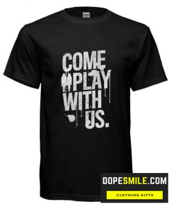 Come Play With Us cool T Shirt
