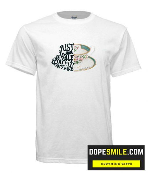 Just a Half Cup T shirt