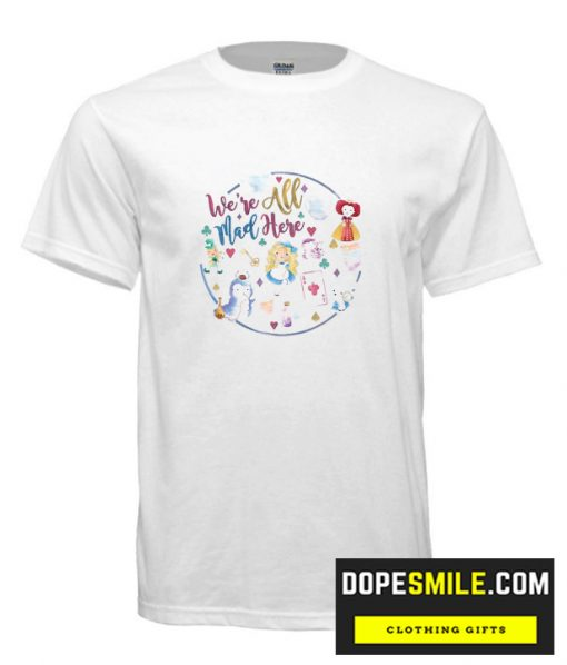 we're all mad here T shirt