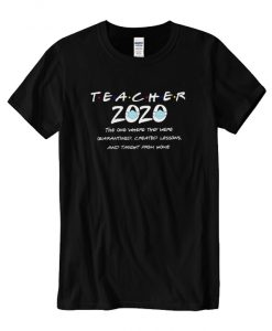 Teacher 2020 The One Where They Were Shirt