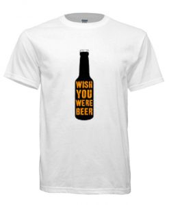 Wish You Were Beer RS T shirt