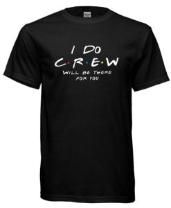 I do crew will be there for you RS T shirt