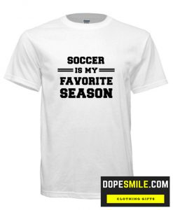 Soccer Is My Favorite Season Funny Sports cool T-Shirt