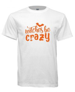 Witches Be Crazy Shirt