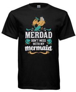 merdad dont mess with my mermaid cool T-shirt
